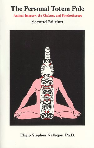 Personal Totem Pole: Animal Imagery the Chakras and Psychotherapy, Gallegos, Eligio Stephen
