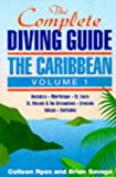 The Complete Diving Guide: The Caribbean (Vol. 1) Dominica, Martinique, St. Lucia, St Vincent & The Grenadines, Grenada, Tobago, Barbados (Complete Diving Guide), written by Colleen Ryan / Brian Savage