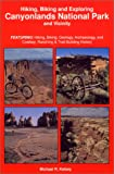 Hiking, Biking and Exploring Canyonlands National Park and Vicinity : Hikng, Biking, Geology, Archaeology, and Cowboy, Ranching & Trail Building History