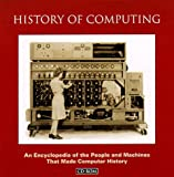 History of Computing: An Encyclopedia of the People and Machines that Made Computer History