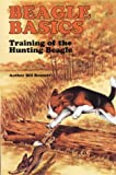 Beagle Training Basics: The Care, Training and Hunting of the Beagle