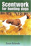 Scenting on the Wind: Scent Work for Hunting Dogs