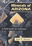 Minerals of Arizona: A Field Guide for Collectors