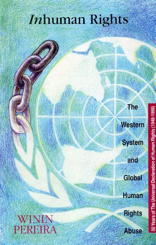 Inhuman Rights: The Western System and Global Human Rights Abuse, Pereira, Winin