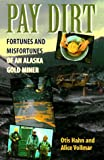 Pay Dirt: Fortunes and Misfortunes of an Alaskan Gold Miner