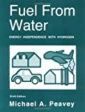 Fuel from Water: Energy Independence With Hydrogen by Michael A. Peavey
