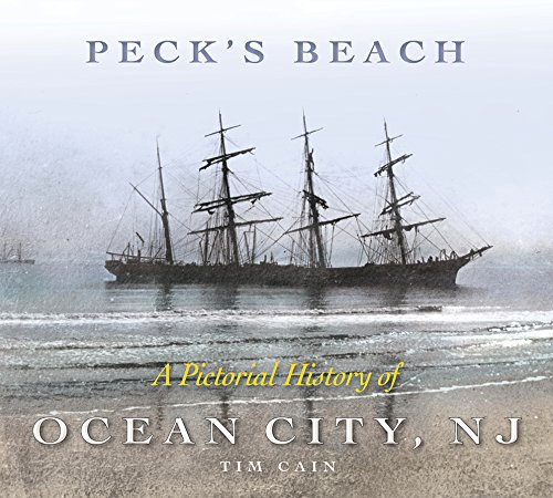 Peck's Beach: A Pictorial History of Ocean City, New Jersey - Tim Cain