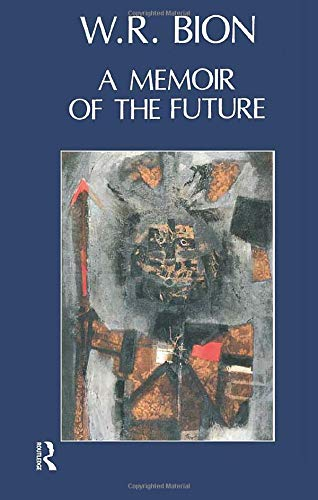 A Memoir of the Future, Bion, Wilfred R.