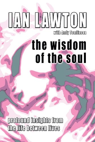 The Wisdom of the Soul: Profound Insights from the Life Between Lives (Books of the Soul) - Ian Lawton