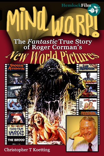 Mind Warp!: The Fantastic True Story of Roger Corman's New World Pictures