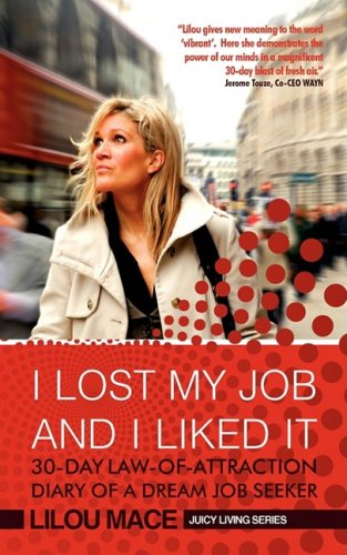 I LOST MY JOB AND I LIKED IT: 30-Day Law-Of-Attraction Diary of a Dream Job Seeker (Juicy Living Series)