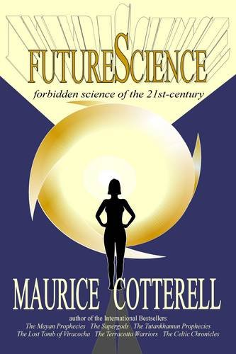 FutureScience: Forbidden Science of the 21st-century, Cotterell, Maurice M.