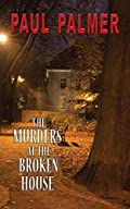 The Murders at the Broken House by Paul Palmer