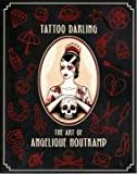 Tattoo Darling: The Art of Angelique Houtkamp, Angelique Houtkamp