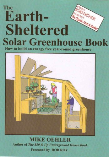 The Earth Sheltered Solar Greenhouse Book, Mike Oehler