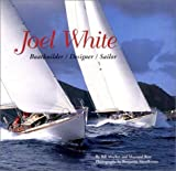 Joel White: Boatbuilder/Designer/Sailor, Bray, Maynard; Mayher, Bill