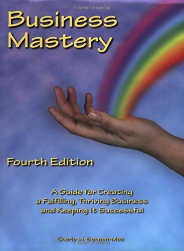 Business Mastery: A Guide for Creating a Fulfilling, Thriving Business and Keeping it Successful - Cherie M. Sohnen-Moe