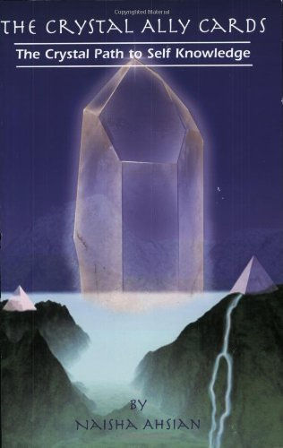 The Crystal Ally Cards: The Crystal Path to Self Knowledge, Ahsian, Naisha