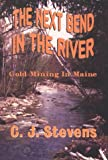 The Next Bend In The River: Gold Mining in Maine