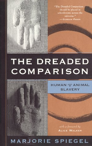 The Dreaded Comparison: Human and Animal Slavery, by Spiegel, Marjorie