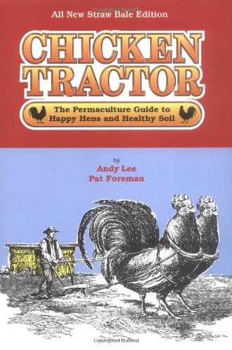 Chicken Tractor: The Permaculture Guide to Happy Hens and Healthy Soil, Lee, Andy W; Foreman, Patricia L