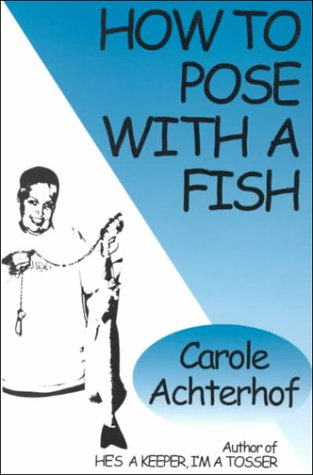 funny essays13. 53. How to Pose With a Fish