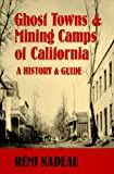 Ghost Towns and Mining Camps of California: A History & Guide
