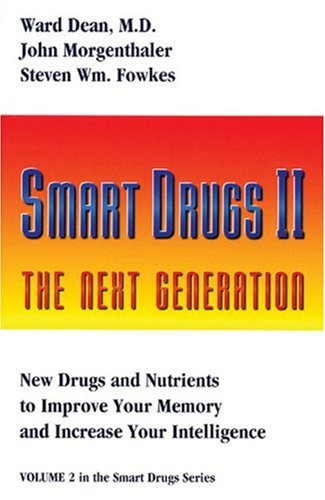 # Smart Drugs II: The Next Generation : New Drugs and Nutrients to Improve Your Memory and Increase Your Intelligence (Smart Drug Series, V. 2) by Ward Dean