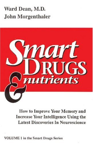 Smart Drugs and Nutrients: How to Improve Your Memory and Increase Your Intelligence Using the Latest Discoveries in Neuroscience by Ward Dean (M.D.), John Morgenthaler