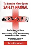 The Complete Winter Sports Safety Manual: Staying Safe & Warm Snowshoeing, Skiing, Snowboarding, Snowmobiling & Camping
