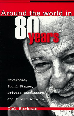 Around the World in 80 Years: Newsrooms, Sound Stages, Private Encounters and Public Affairs