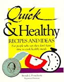 Quick & Healthy Recipes and Ideas : For People Who Say They Don't Have Time to Cook Healthy Meals