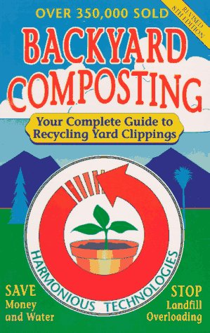 Backyard Composting: Your Complete Guide to Recycling Yard Clippings, Harmonious Technologies