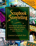 Scrapbook Storytelling: Save Family Stories and Memories With Photos, Journaling and Your Own Creativity