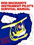Rod Machado's Instrument Pilot's Survival Manual: Serious Book Written in a Fun Refreshing Style