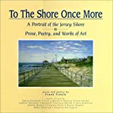 To The Shore Once More: A Portrait Of The Jersey Shore; Prose, Poetry, and Works Of Art