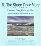 To The Shore Once More, Volume II: A Journey Down The Jersey Shore: Prose, Poetry, and Works of Art