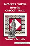 Women's Voices from the Oregon Trail: The Times that Tried Women's Souls and a Guide to Women's History Along the Oregon Trail (Women of the West), Butruille, Susan G.