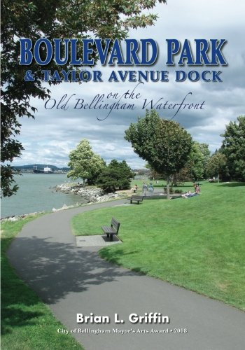 Boulevard Park & Taylor Avenue Dock on the Old Bellingham Waterfront, Griffin, Brian L.