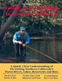 Ken Hanley's No Nonsense Guide to Fly Fishing in Northern California: A Quick, Clear Understanding of Fly Fishing, Northern California's Finest Rivers, Lakes Reservoirs and Bays