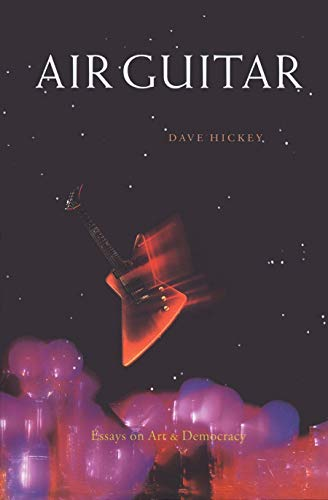 Air Guitar: Essays on Art & Democracy, Hickey, Dave