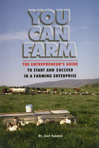 You Can Farm: The Entrepreneur's Guide to Start & Succeed in a Farming Enterprise - Joel Salatin