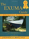 The Exuma Guide: A Cruising Guide to the Exuma Cays: Approaches, Routes, Anchorages, Dive Sights, Flora, Fauna, History, and Lore of the Exuma Cays