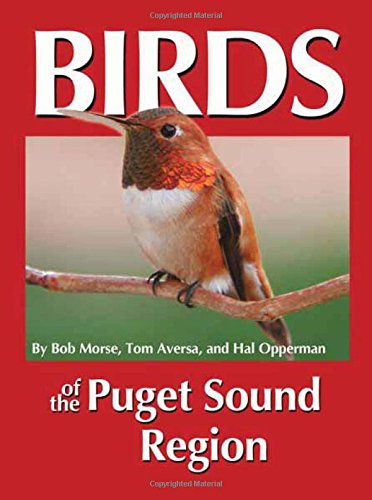 Birds of the Puget Sound Region (Regional Bird Books), Bob Morse; Tom Aversa; Hal Opperman