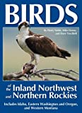 Birds of the Inland Northwest and Northern Rockies, Harry Nehls; Mike Denny; Dave Trochlell