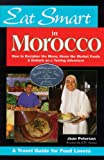 Eat Smart in Morocco: How to Decipher the Menu, Know the Market Foods & Embark on a Tasting Adventure (Eat Smart)