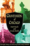 Graveyards of Chicago: The People, History, Art, and Lore of Cook County Cemetaries