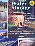 Water Storage: Tanks, Cisterns, Aquifers, and Ponds for Domestic Supply, Fire and Emergency Use--Includes How to Make Ferrocement Water Tanks, Ludwig, Art