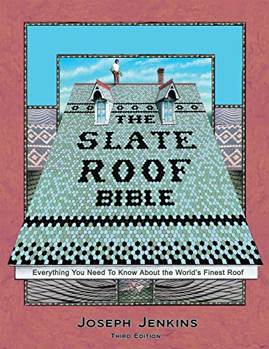 The Slate Roof Bible: Everything You Need to Know About the World's Finest Roof, 3rd Edition - Joseph C. Jenkins