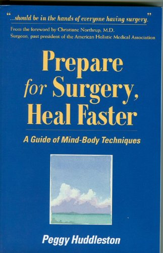 Prepare for Surgery, Heal Faster: A Guide Of Mind-Body Techniques, Huddleston, Peggy